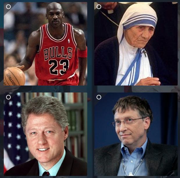 Bill Clinton, Mother Theresa, Michael Jordan, Bill Gates
